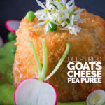Portrait image of golden deep fried goats cheese, served on pea puree with garlic flowers , sliced radish, peas and spring onions with text