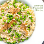 Portrait overhead image of a smoked mackerel risotto with peas served in a shallow white bowl with a text overlay